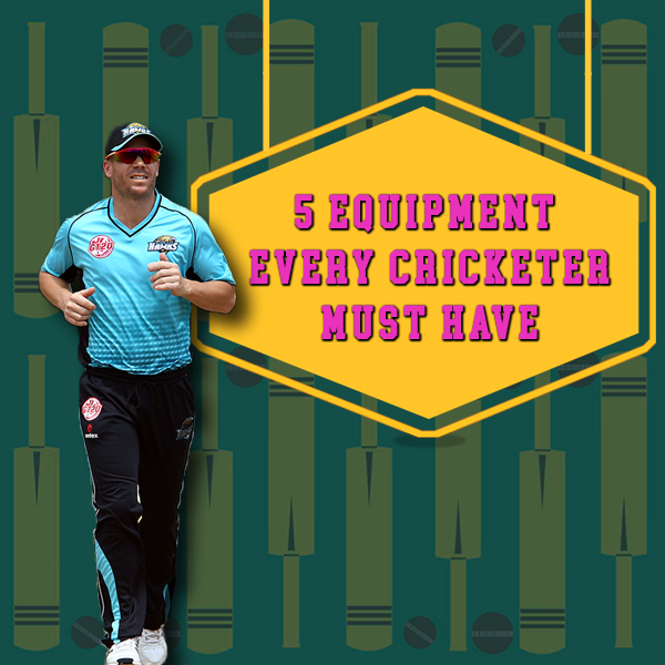 5 Equipment Every Cricketer Must Have